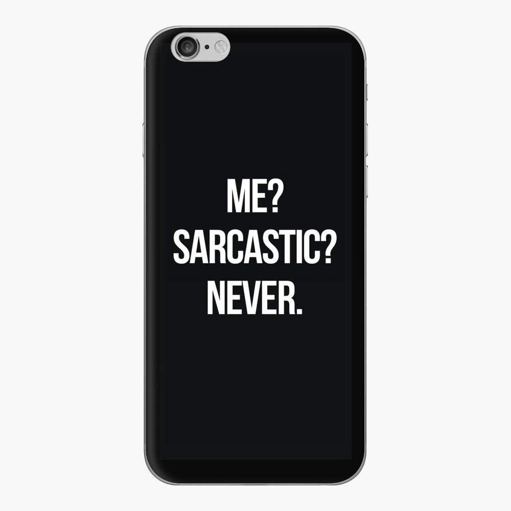 Me? Sarcastic? Never.  iPhone Skin