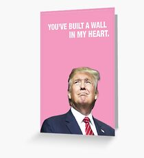 You've Built A Wall In My Heart - Trump Valentine Greeting Card