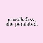 Nevertheless, she persisted. by Emma Davis