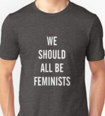 We should all be feminist Unisex T-Shirt