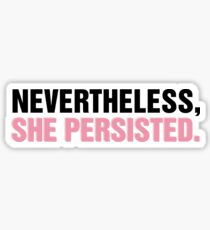 Nevertheless She Persisted  Sticker