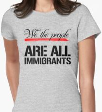 We the People are all immigrants T-Shirt
