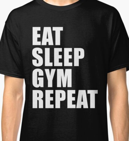 Eat Sleep Gym Repeat Sport Shirt Funny Cute Gift For Weight LIfter Lift Power Team Player Classic T-Shirt