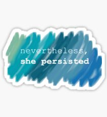 Nevertheless, she persisted (watercolor) Sticker