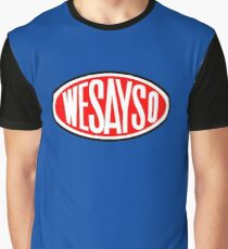 WeSaySo! Graphic T-Shirt