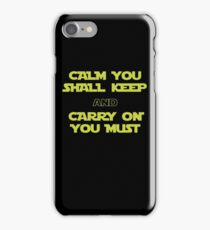 Calm You Shall Keep And Carry On You Must iPhone Case/Skin