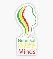 None But Ourselves Can Free Our Minds Sticker