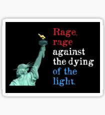 Rage, rage against the dying of the light. Sticker
