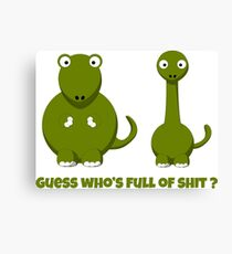 Guess who is full of shit funny adult Dino cartoon joke shirts and gifts Canvas Print