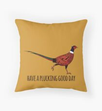 Have A Plucking Good Day Throw Pillow