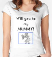 Will you be my MUMMY! Women's Fitted Scoop T-Shirt