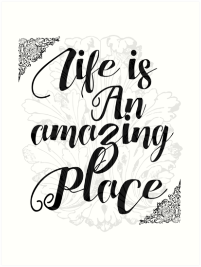 Life Is An Amazing Place Happy Life Sayings And Inspirational