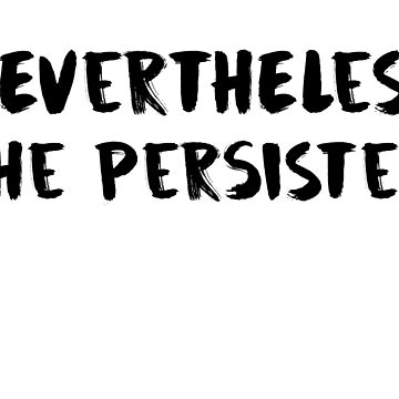 nevertheless she persisted by cyborgfirelord