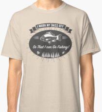 I Work My Bass Off... Funny Fishing Shirt Classic T-Shirt