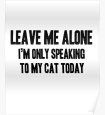 Leave Me Alone - Only Speaking To My Cat Poster
