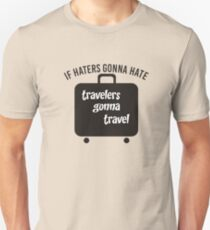 IF HATERS GONNA HATE TRAVELERS GONNA TRAVEL Unisex T-Shirt