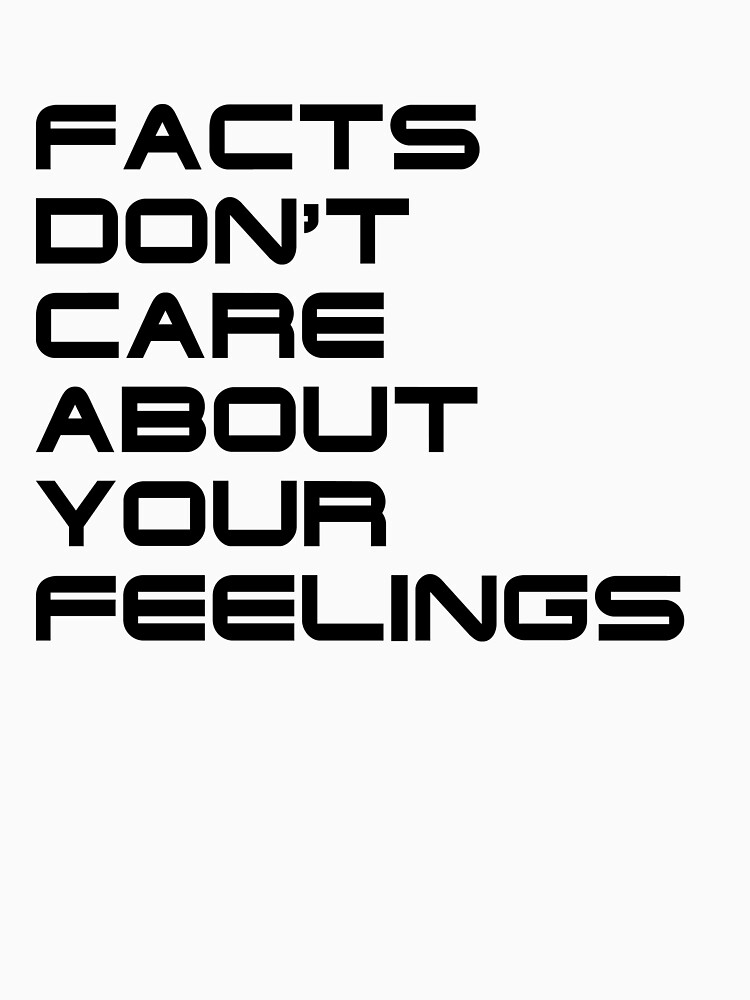 Facts Don't Care About Your Feelings 4 by finlaysonart