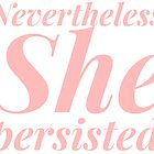 Nevertheless she persisted  by theenamegame
