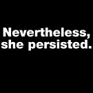 Nevertheless, She Persisted by fishbiscuit