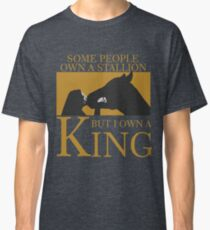 Some People Own A Stallion But I Own A King  Classic T-Shirt