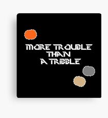 "Star Trek ""More Trouble Than A Tribble""  Canvas Print"