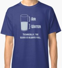 Technically The Glass Is Always Full Classic T-Shirt