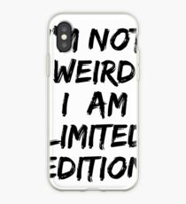 I'm not weird I am limited edition iPhone Case