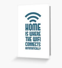 Home Is Where The WIFI Connects Automatically Greeting Card