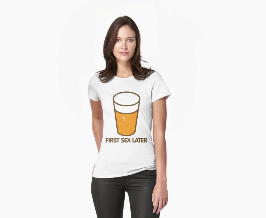 BEER FIRST SEX LATER by Awesome Rave T-Shirts
