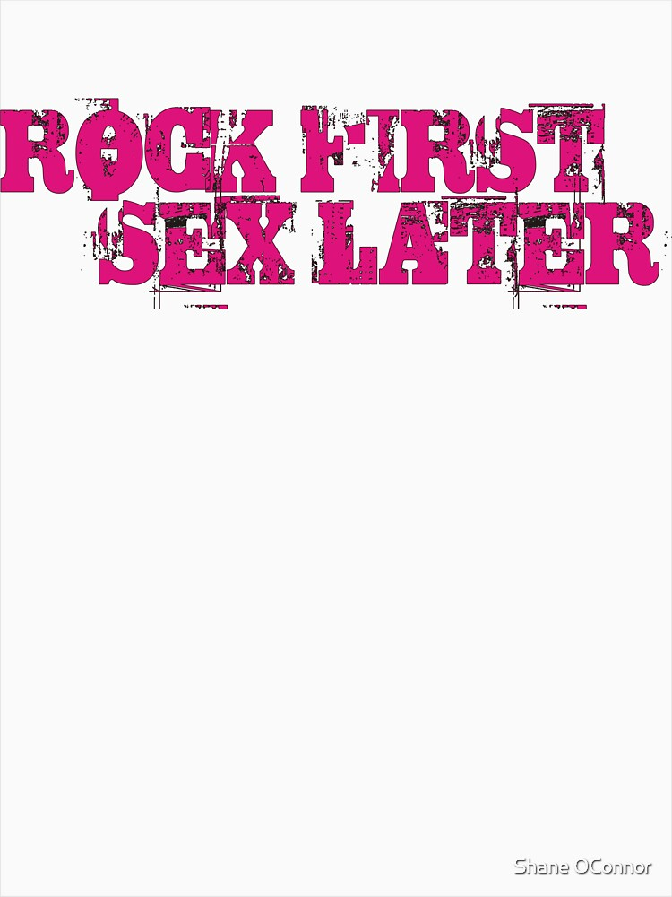 ROCK FIRST SEX LATER by ShaneConnor