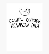 Cashew outside howbow dah Photographic Print