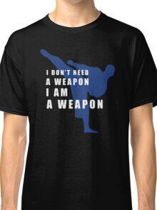 I AM A WEAPON - MARTIAL ARTS Classic T-Shirt