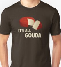It's All Good With Gouda Cheese T-Shirt