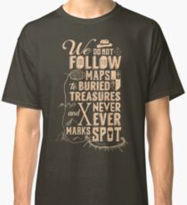 We don't follow maps to buried treasures Classic T-Shirt