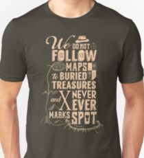 We don't follow maps to buried treasures Unisex T-Shirt
