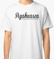 Ayahuasca The Best Education Money Can Buy Classic T-Shirt