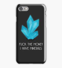 F*ck the Money, I have Minerals iPhone Case/Skin