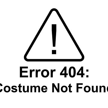 Error 404 Halloween Costume Not Found by TheShirtYurt