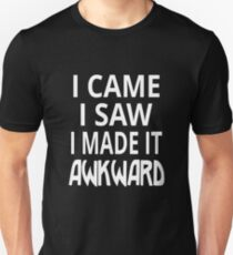 I Came I Saw I Made It Awkward T-Shirt