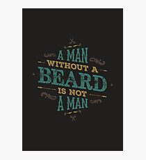 A MAN WITHOUT A BEARD IS NOT A MAN Photographic Print
