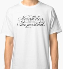 She Persisted.   (dark lettering) Classic T-Shirt