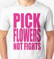 PICK FLOWERS NOT FIGHTS Unisex T-Shirt