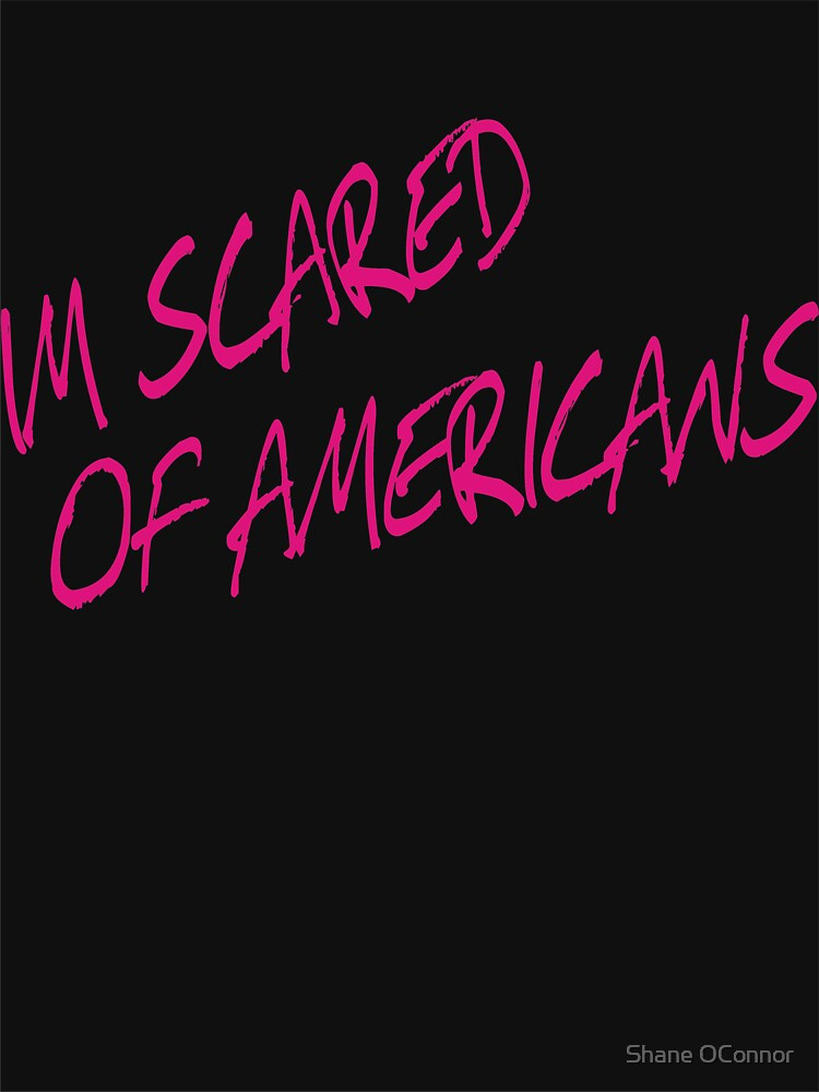 I'M SCARED OF AMERICANS by ShaneConnor