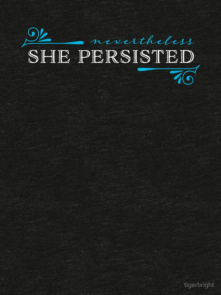 """""""Nevertheless, she persisted"""" by tigerbright"""
