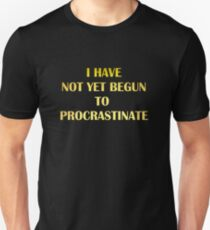 "Gold lettering with the message ""I Have Not Yet Begun to Procrastinate"". T-Shirt"