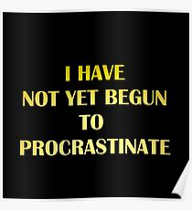 "Gold lettering with the message ""I Have Not Yet Begun to Procrastinate"". Poster"
