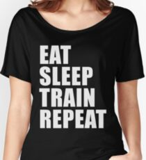 Eat Sleep Train Repeat Sport Shirt Funny Cute Gift For Weight Lifter Competitive Body Builder Women's Relaxed Fit T-Shirt