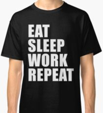 Eat Sleep Work Repeat Sport Shirt Funny Cute Gift For Factory Worker Pro Wrestler Workrate Classic T-Shirt
