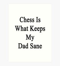 Chess Is What Keeps My Dad Sane  Art Print