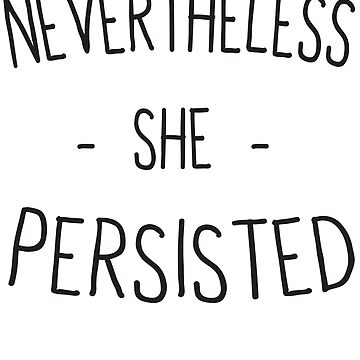 Cute Nevertheless she persisted by artack